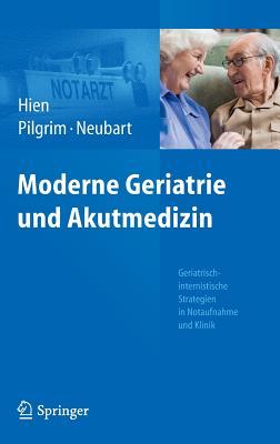 Moderne Geriatrie Und Akutmedizin By Hien, Peter/ Pilgrim, Ralf Roger/ Neubart, Rainer